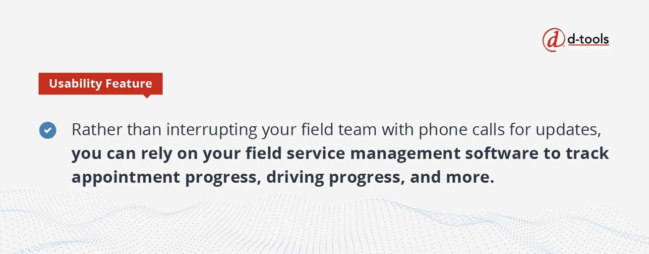 D-tools: field service software - rely on field service management software to track progress